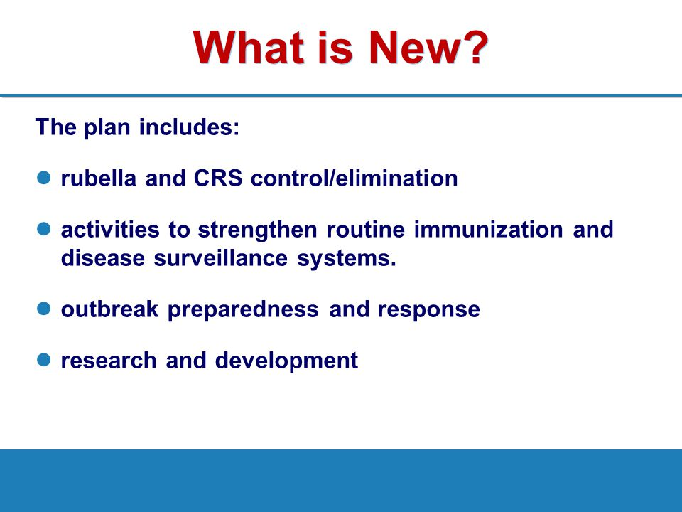 What is New The plan includes: rubella and CRS control/elimination