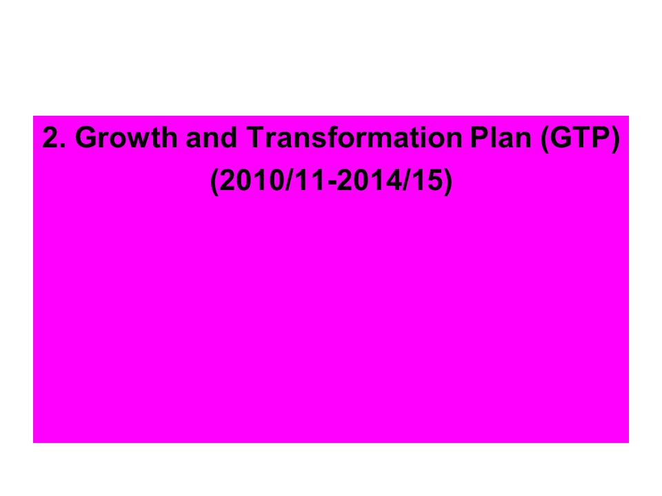 2. Growth and Transformation Plan (GTP)