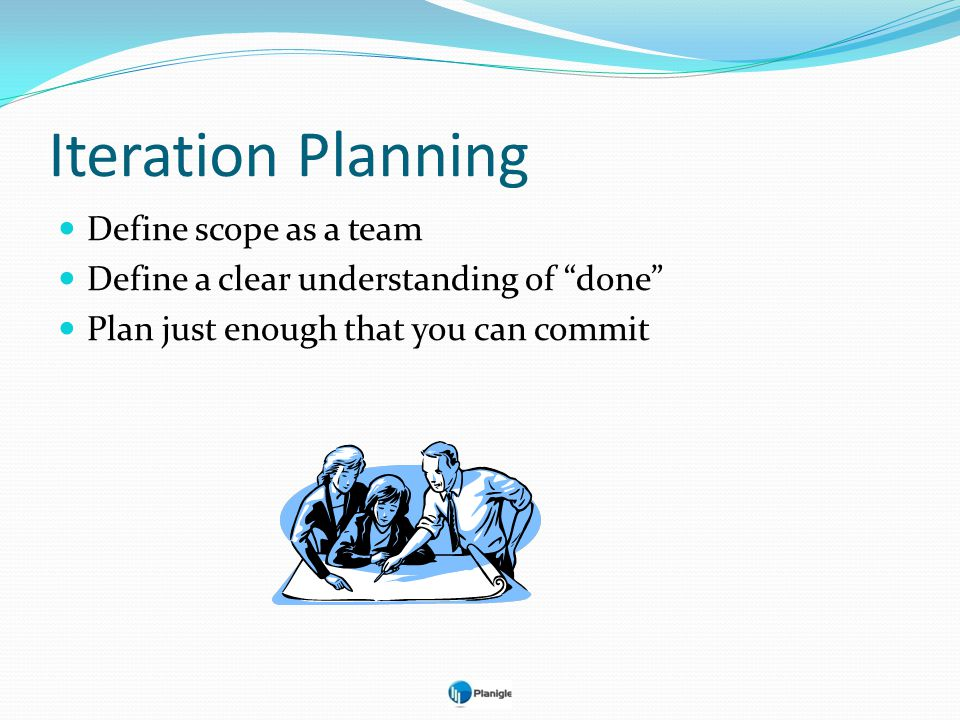 Iteration Planning Define scope as a team