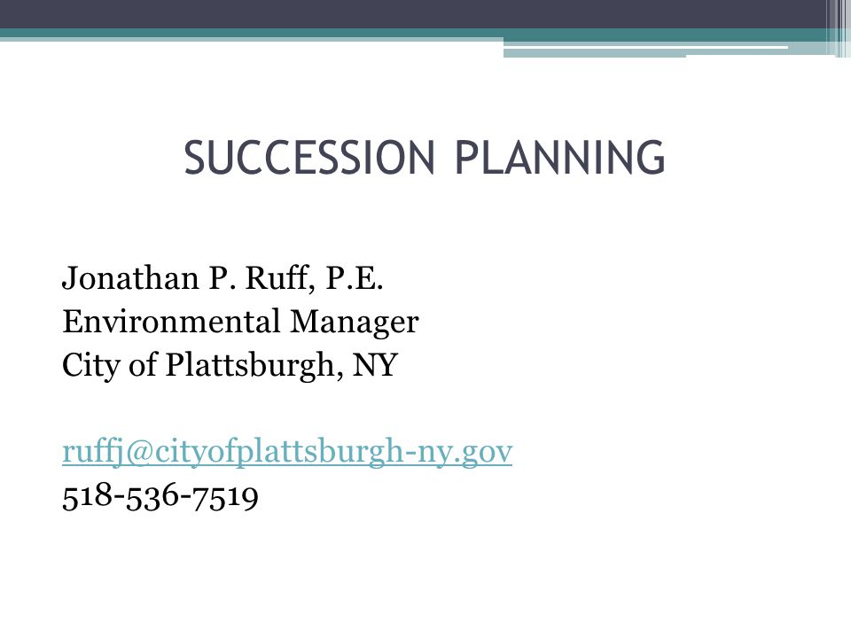 SUCCESSION PLANNING Jonathan P. Ruff, P.E. Environmental Manager