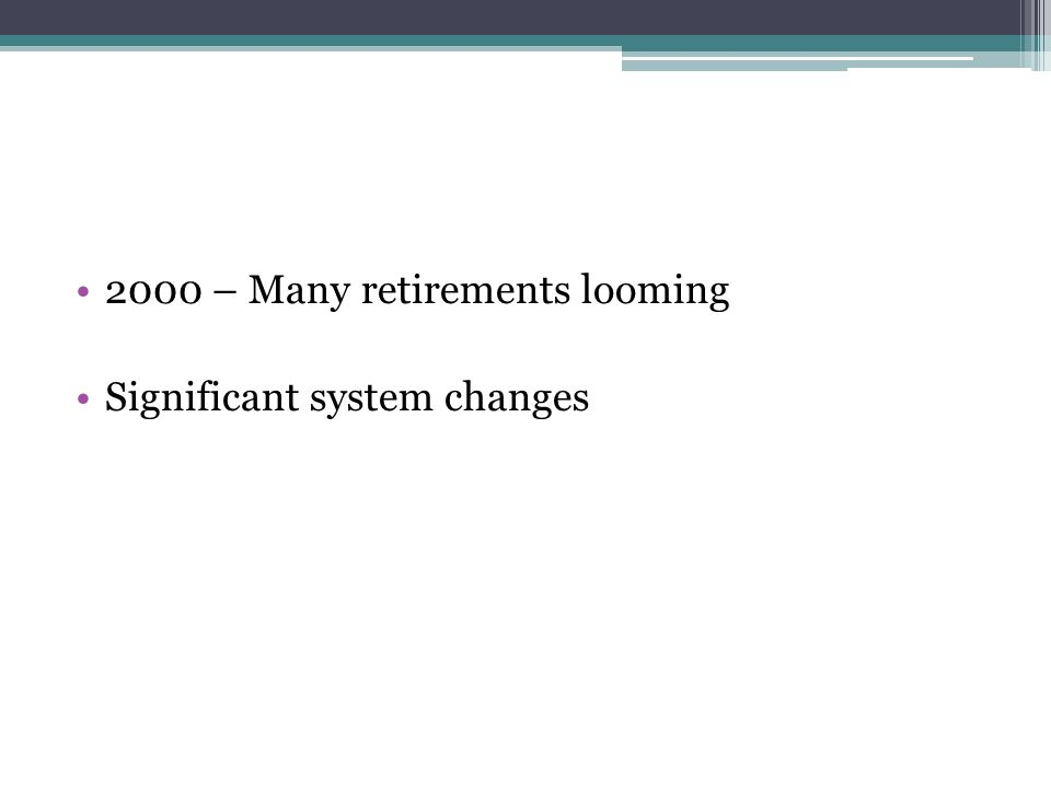 2000 – Many retirements looming