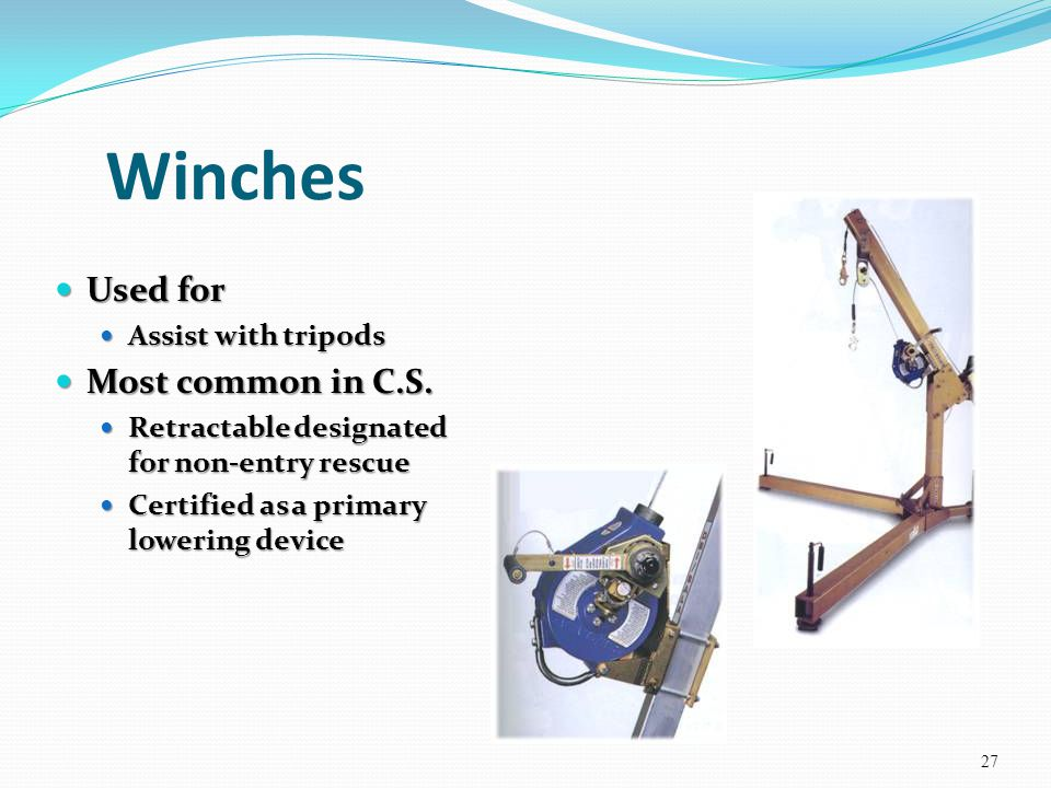 Winches Used for Most common in C.S. Assist with tripods