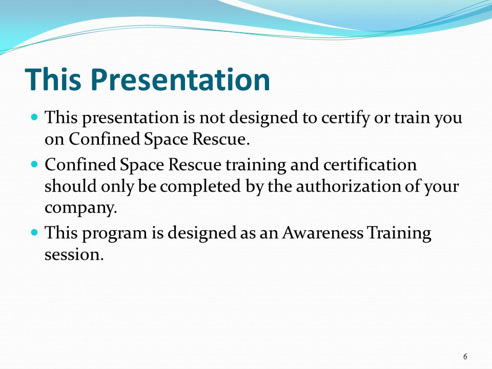 This Presentation This presentation is not designed to certify or train you on Confined Space Rescue.