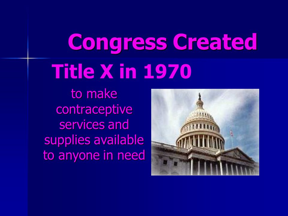 Congress Created Title X in 1970