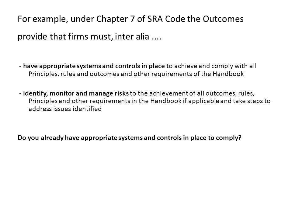 For example, under Chapter 7 of SRA Code the Outcomes provide that firms must, inter alia ....