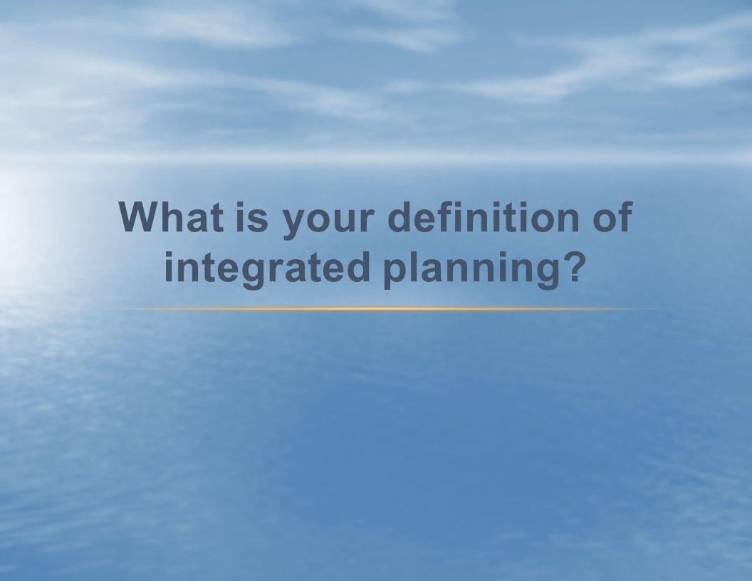 What is your definition of integrated planning