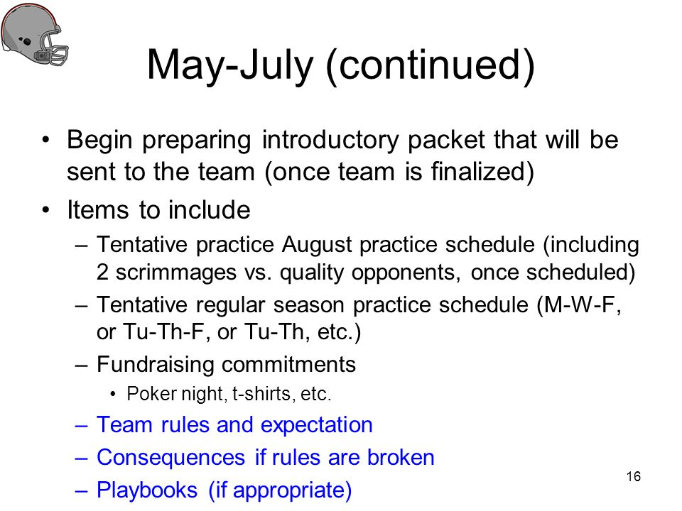 May-July (continued) Begin preparing introductory packet that will be sent to the team (once team is finalized)