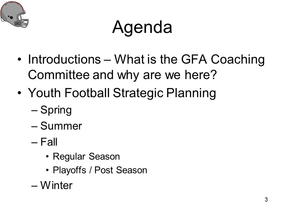 Agenda Introductions – What is the GFA Coaching Committee and why are we here Youth Football Strategic Planning.