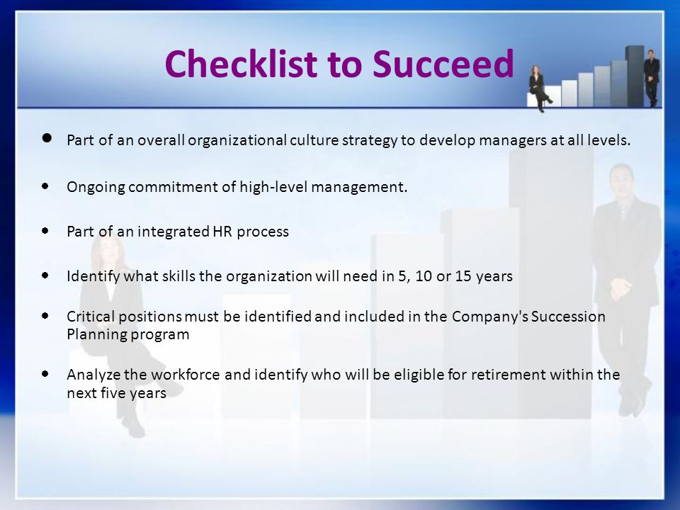 Checklist to Succeed  Part of an overall organizational culture strategy to develop managers at all levels.
