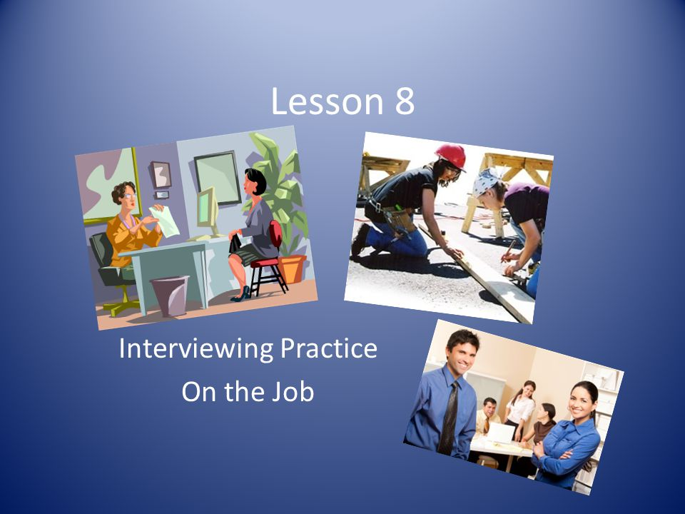Interviewing Practice On the Job