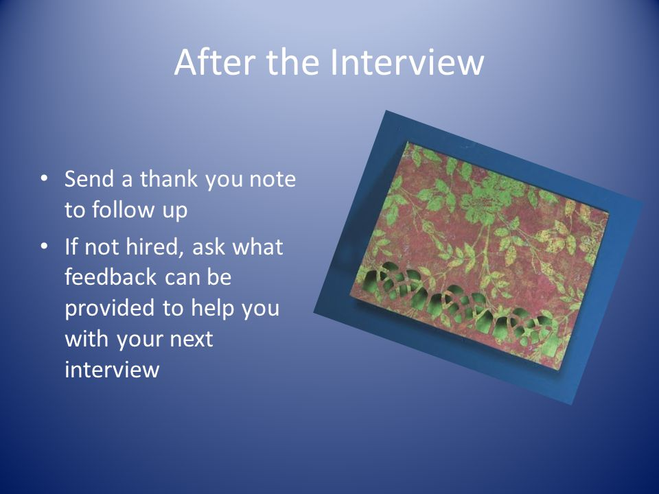 After the Interview Send a thank you note to follow up