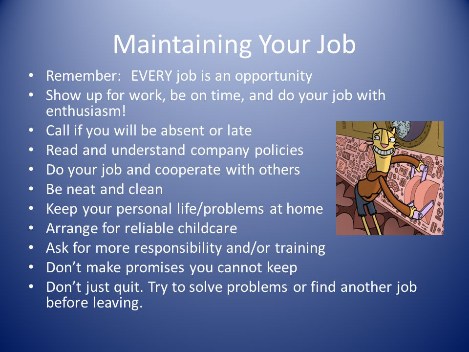 Maintaining Your Job Remember: EVERY job is an opportunity