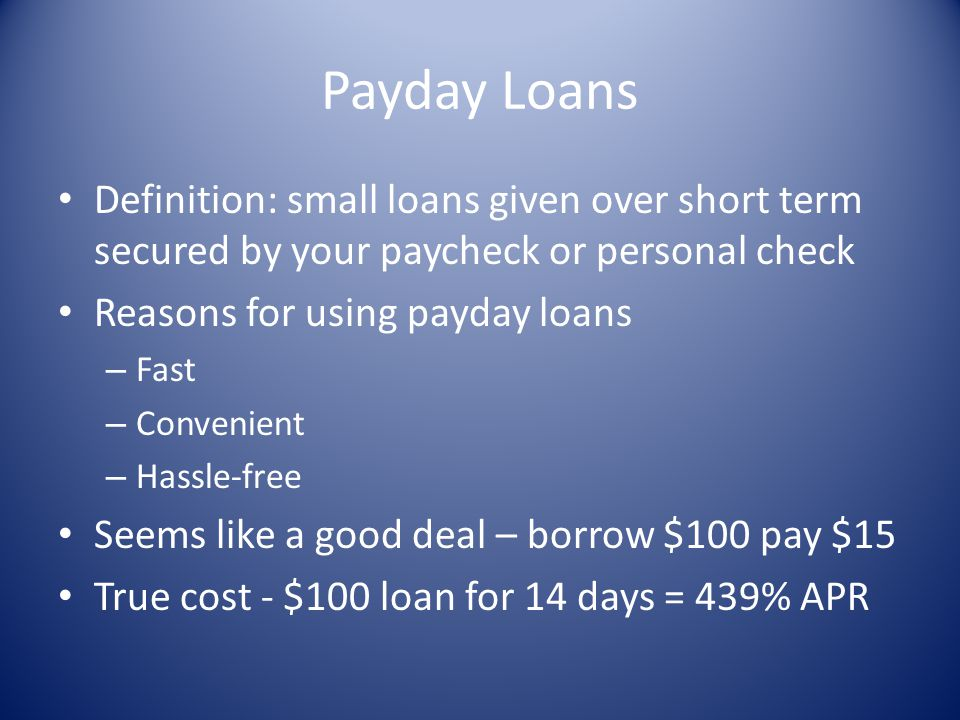 Payday Loans Definition: small loans given over short term secured by your paycheck or personal check.