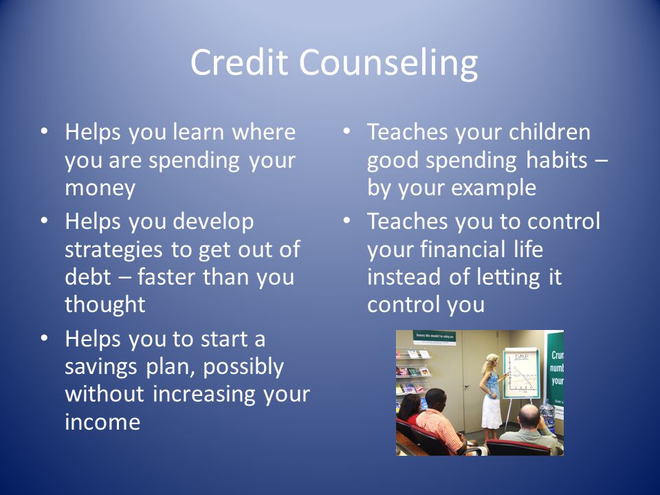 Credit Counseling Helps you learn where you are spending your money