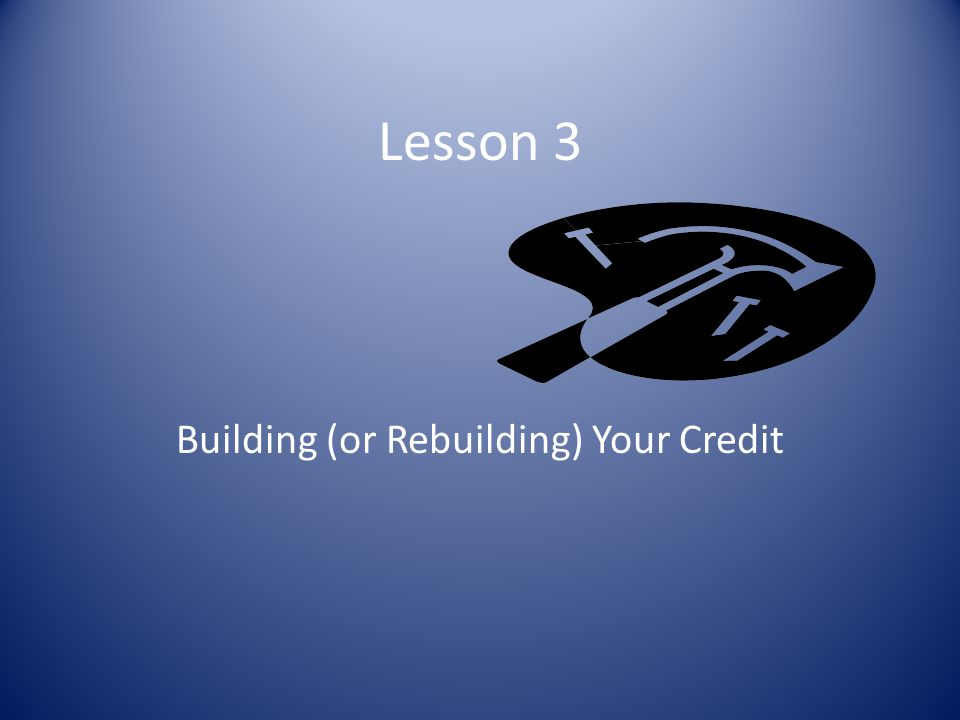 Building (or Rebuilding) Your Credit