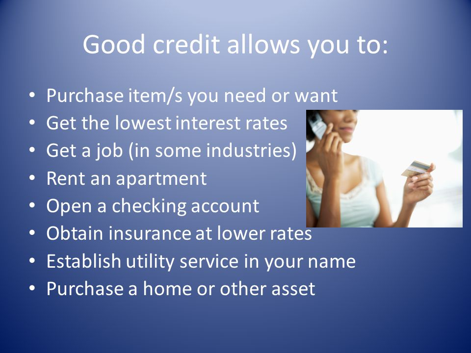 Good credit allows you to: