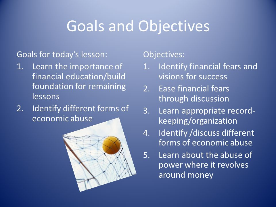 Goals and Objectives Goals for today's lesson: