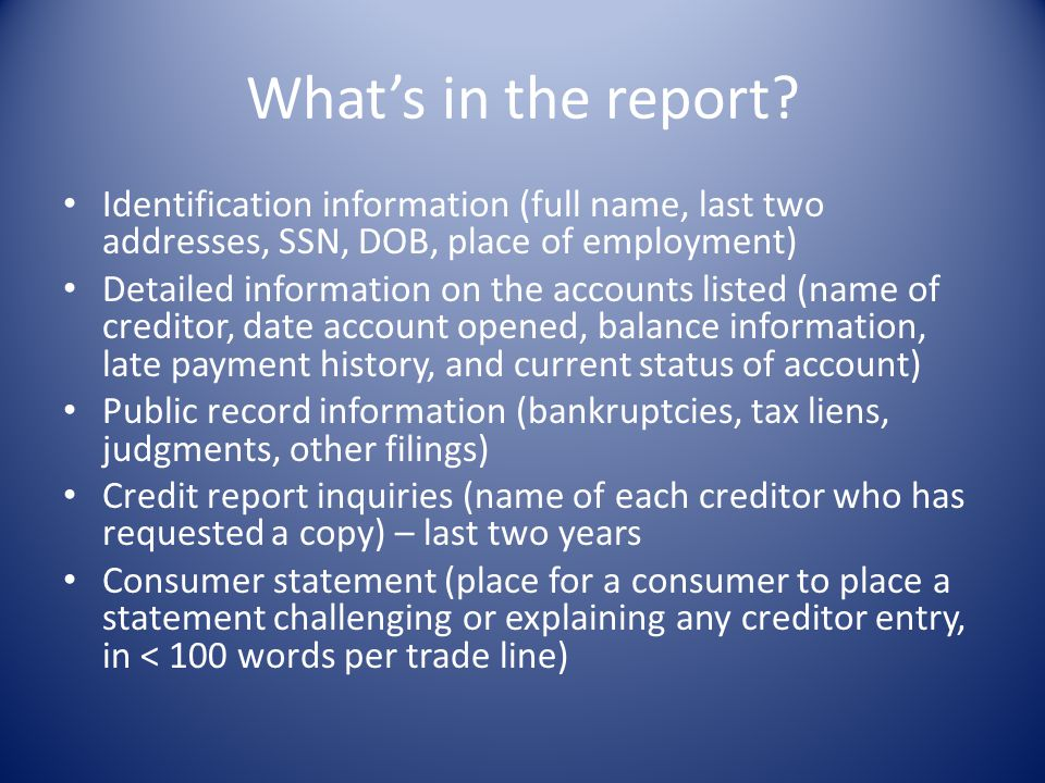 What's in the report Identification information (full name, last two addresses, SSN, DOB, place of employment)