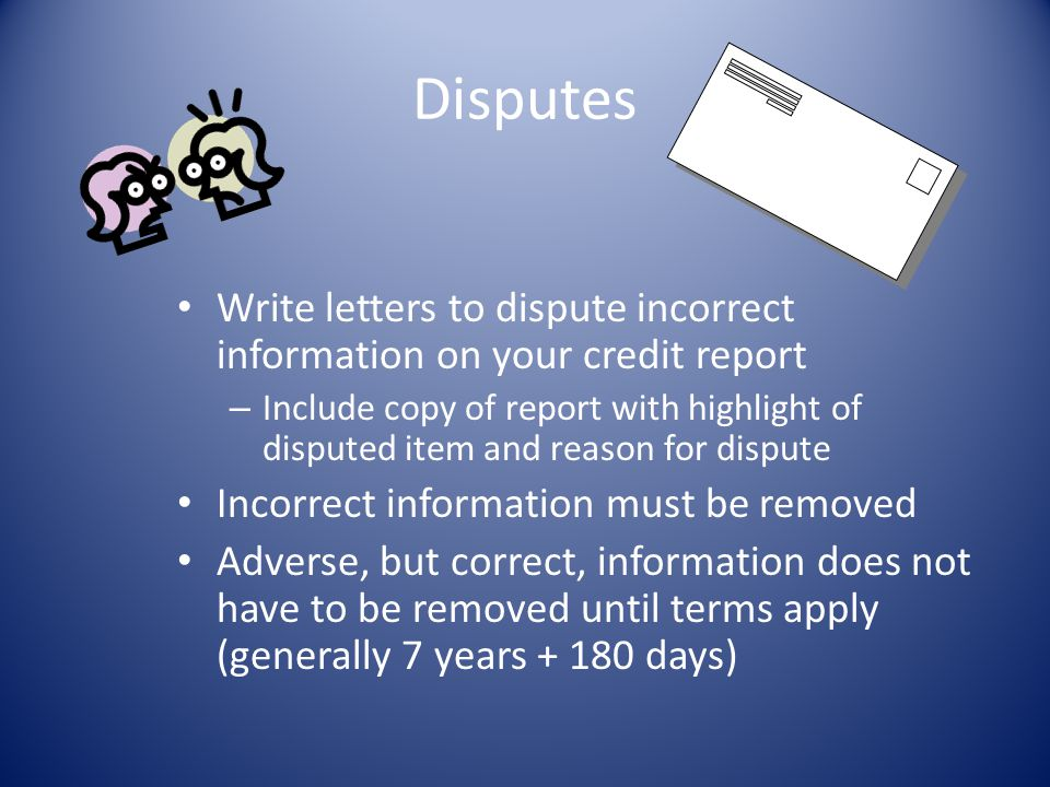Disputes Write letters to dispute incorrect information on your credit report.