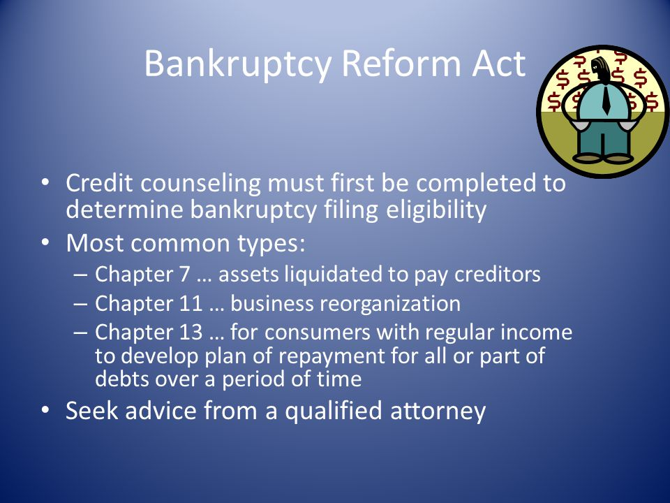 Bankruptcy Reform Act Credit counseling must first be completed to determine bankruptcy filing eligibility.