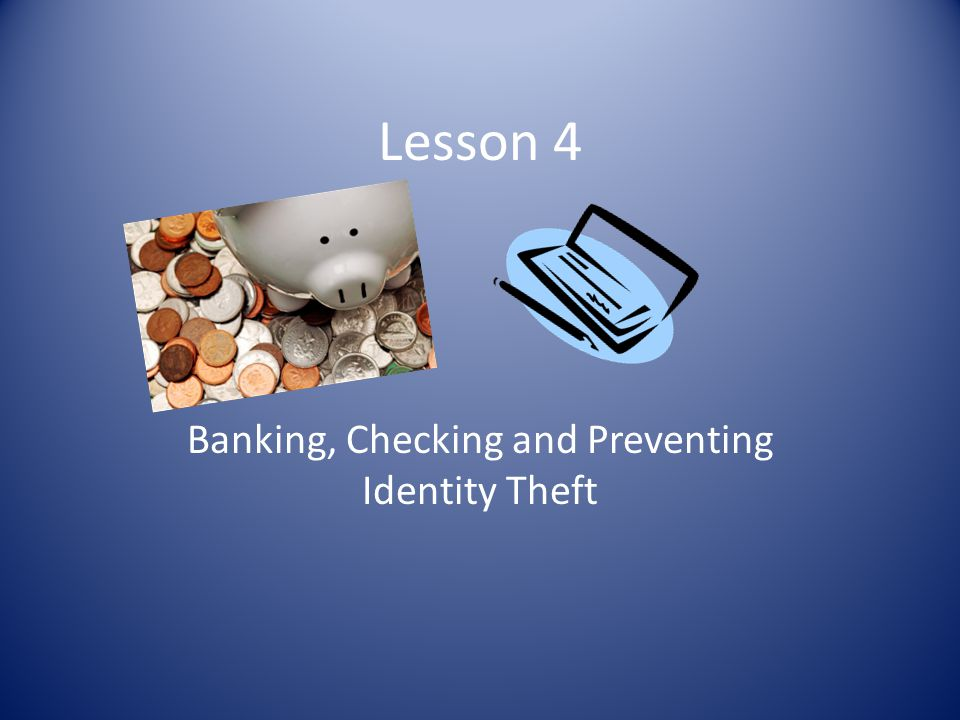 Banking, Checking and Preventing Identity Theft
