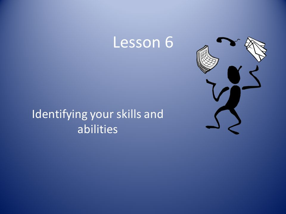Identifying your skills and abilities