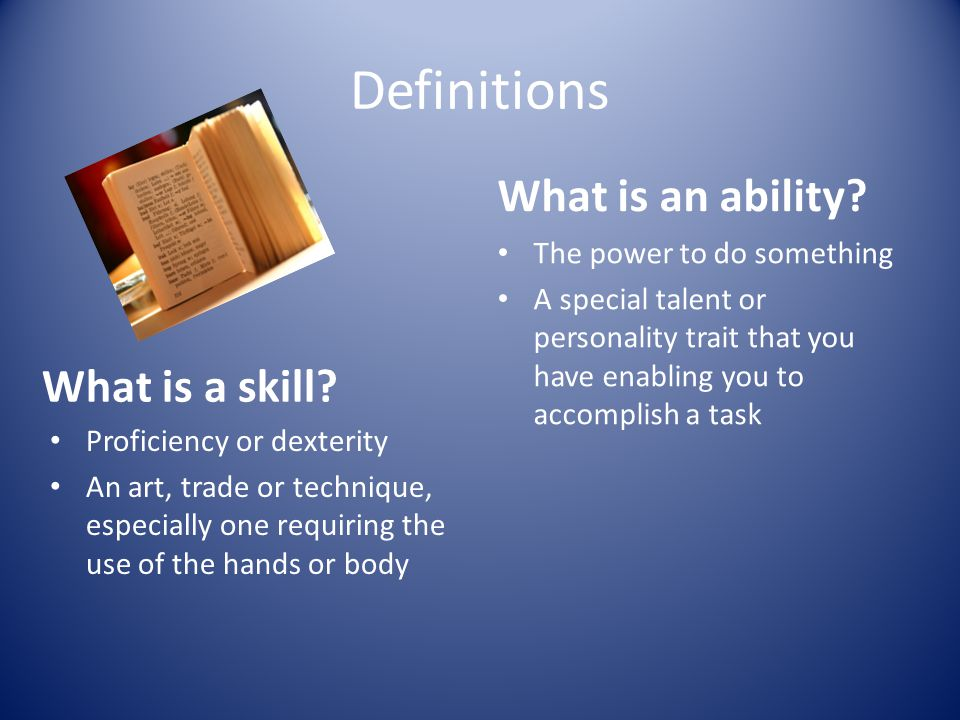 Definitions What is an ability What is a skill