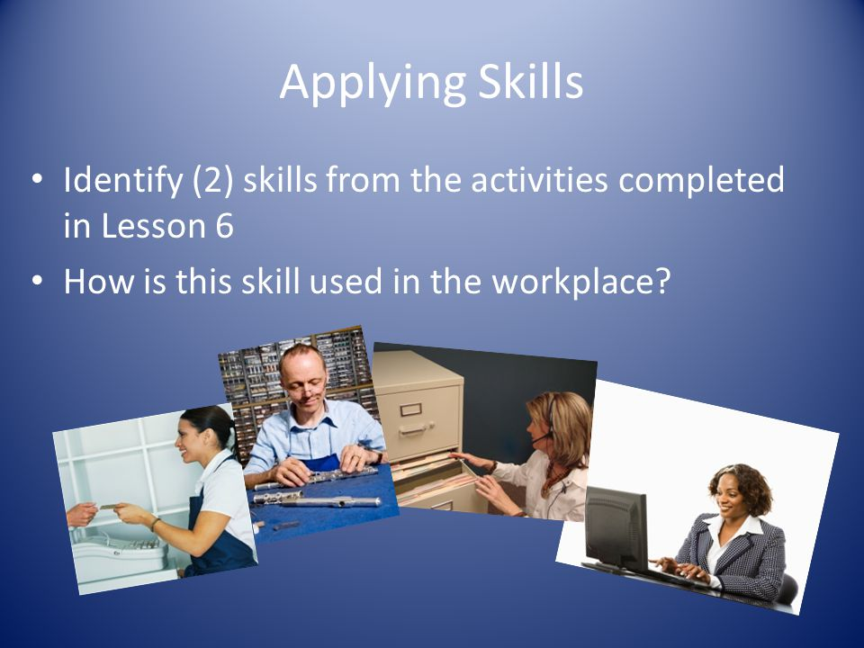 Applying Skills Identify (2) skills from the activities completed in Lesson 6.