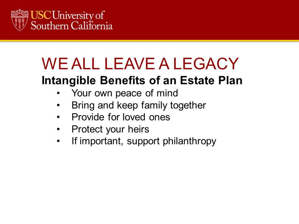 WE ALL LEAVE A LEGACY Intangible Benefits of an Estate Plan