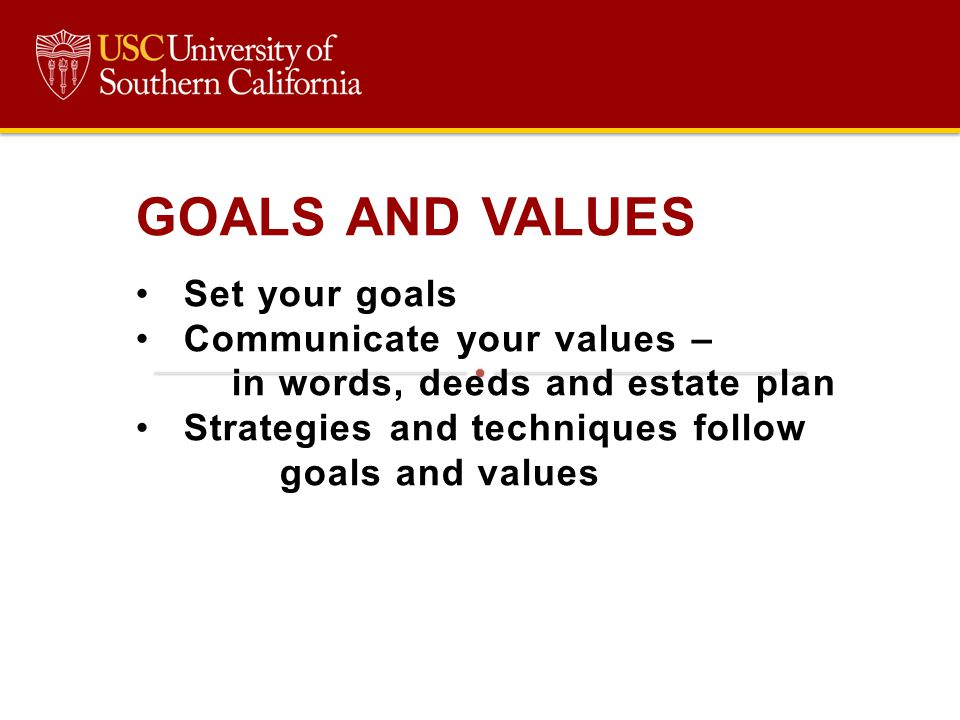 GOALS AND VALUES Set your goals Communicate your values –