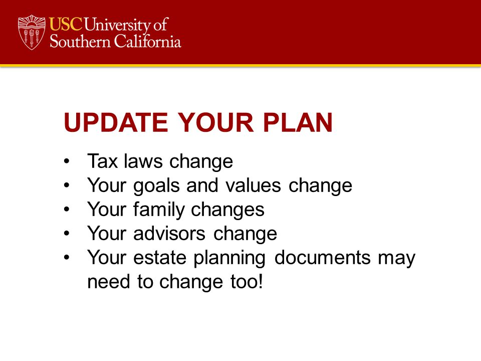 UPDATE YOUR PLAN Tax laws change Your goals and values change