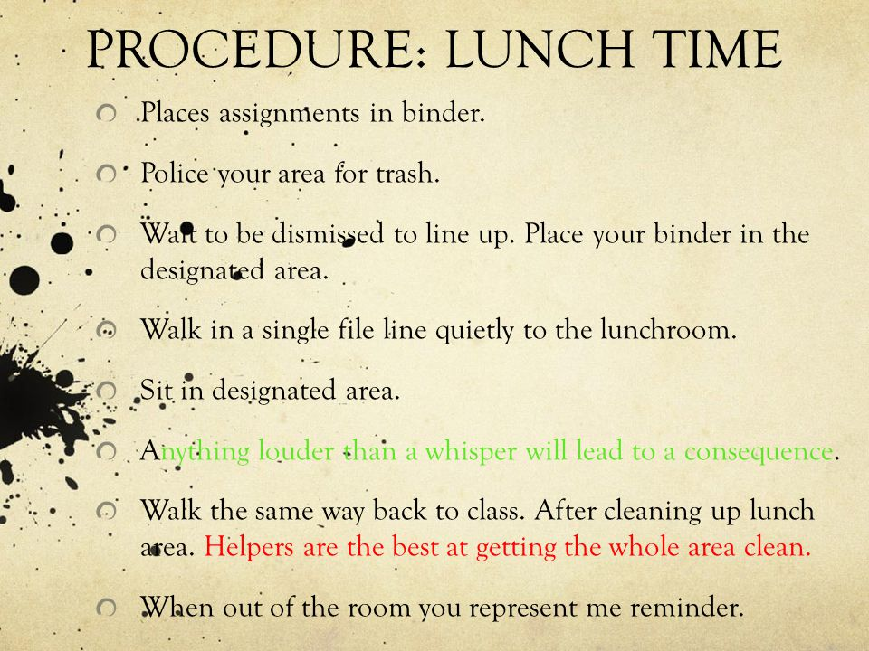 PROCEDURE: LUNCH TIME Places assignments in binder.