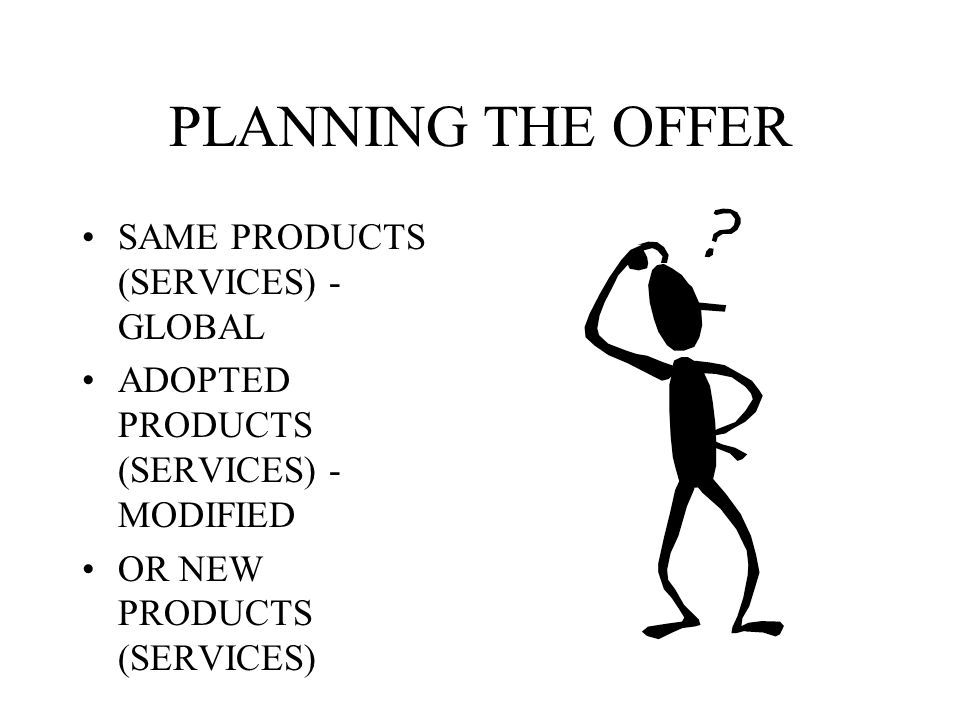 PLANNING THE OFFER SAME PRODUCTS (SERVICES) - GLOBAL