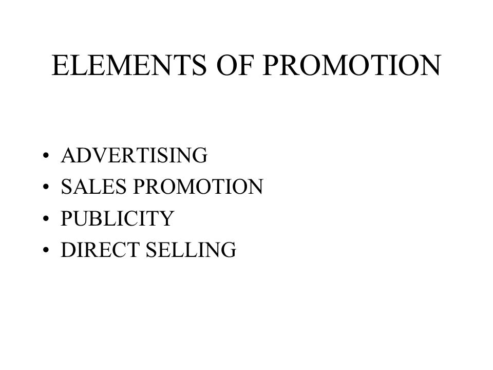 ELEMENTS OF PROMOTION ADVERTISING SALES PROMOTION PUBLICITY