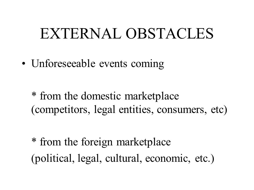 EXTERNAL OBSTACLES Unforeseeable events coming