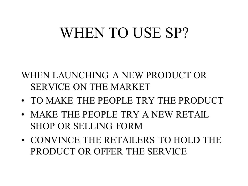 WHEN TO USE SP WHEN LAUNCHING A NEW PRODUCT OR SERVICE ON THE MARKET