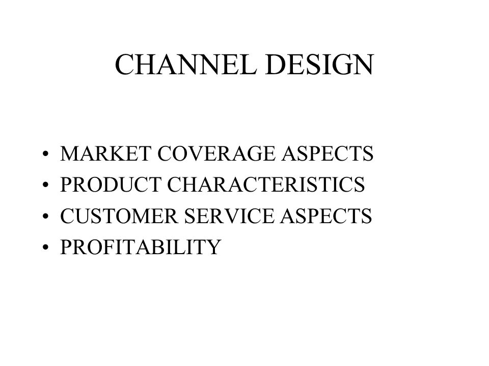 CHANNEL DESIGN MARKET COVERAGE ASPECTS PRODUCT CHARACTERISTICS