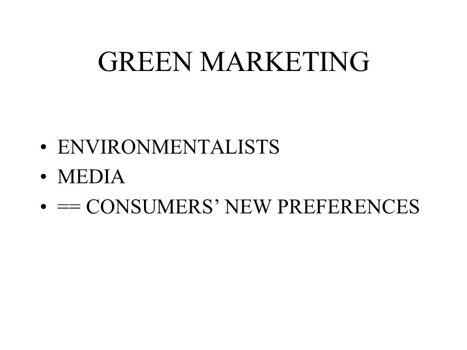 GREEN MARKETING ENVIRONMENTALISTS MEDIA == CONSUMERS' NEW PREFERENCES