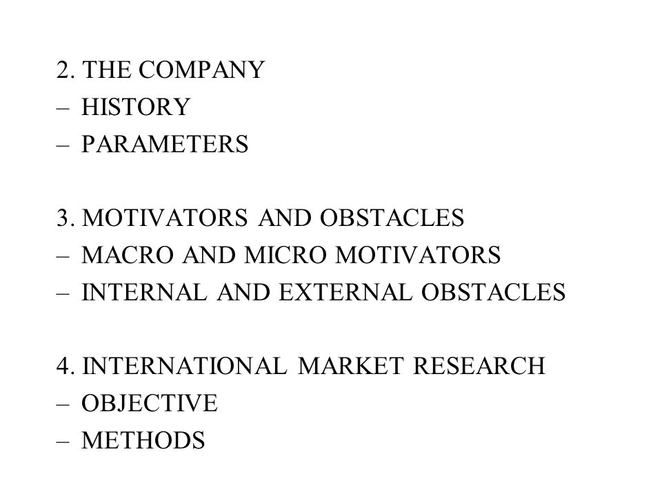 2. THE COMPANY HISTORY. PARAMETERS. 3. MOTIVATORS AND OBSTACLES. MACRO AND MICRO MOTIVATORS. INTERNAL AND EXTERNAL OBSTACLES.