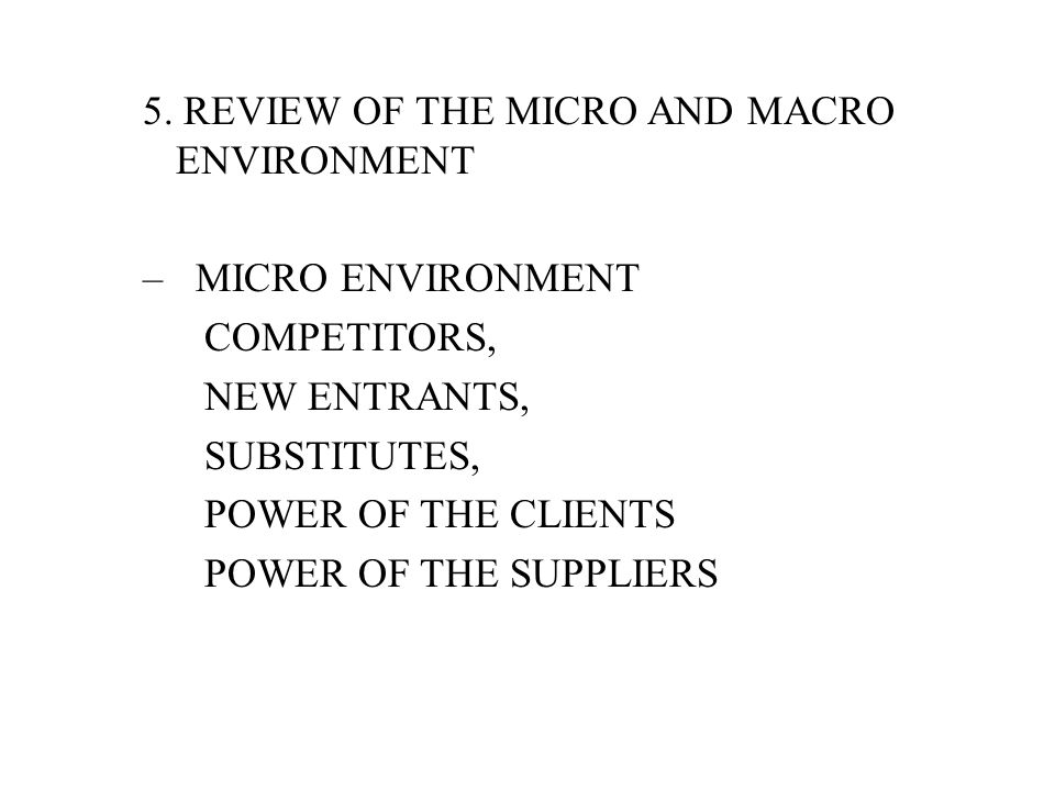 5. REVIEW OF THE MICRO AND MACRO ENVIRONMENT