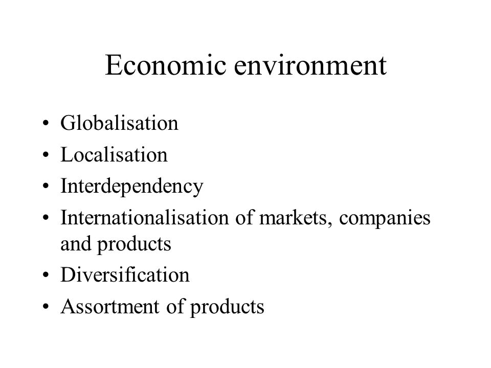 Economic environment Globalisation Localisation Interdependency