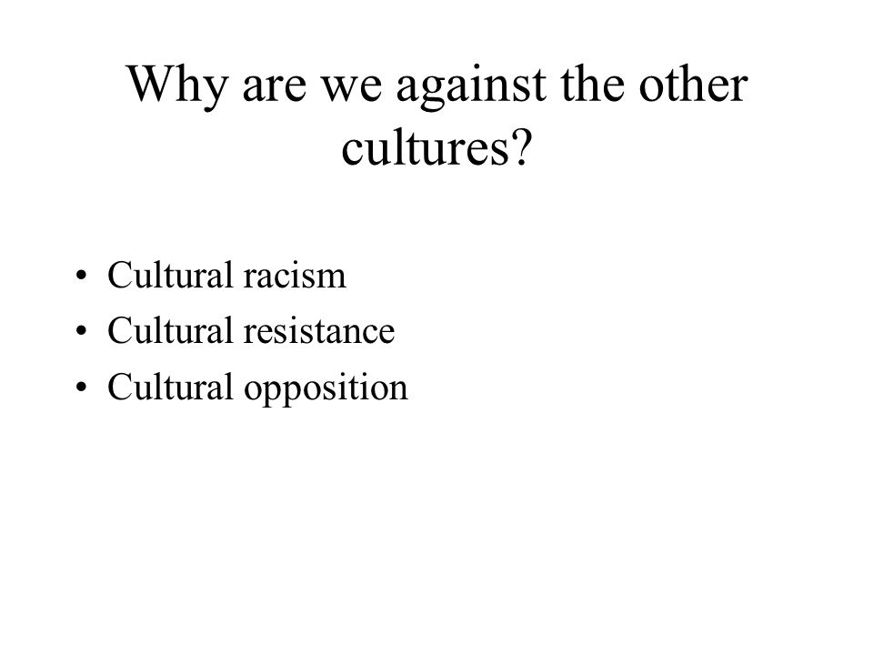 Why are we against the other cultures