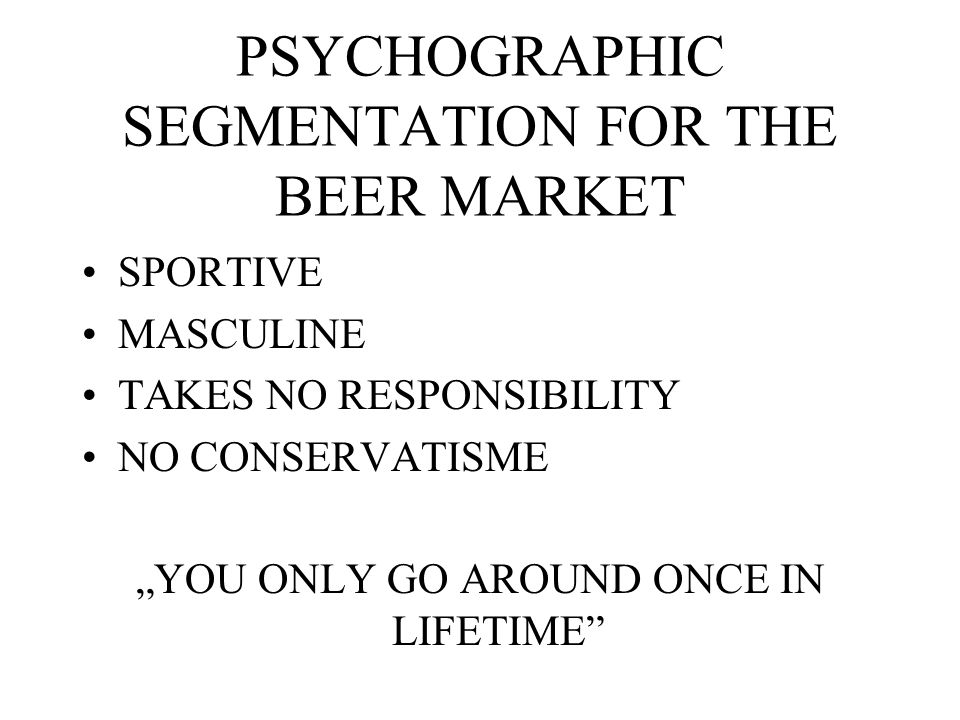 PSYCHOGRAPHIC SEGMENTATION FOR THE BEER MARKET