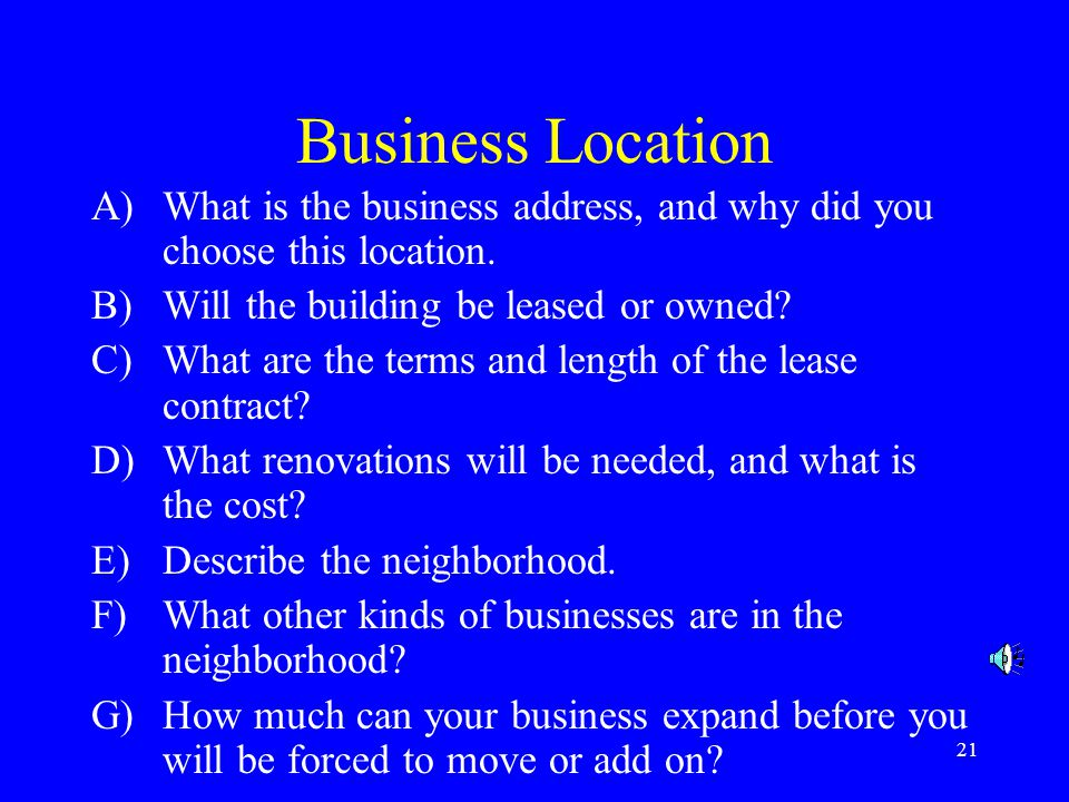 Business Location What is the business address, and why did you choose this location. Will the building be leased or owned