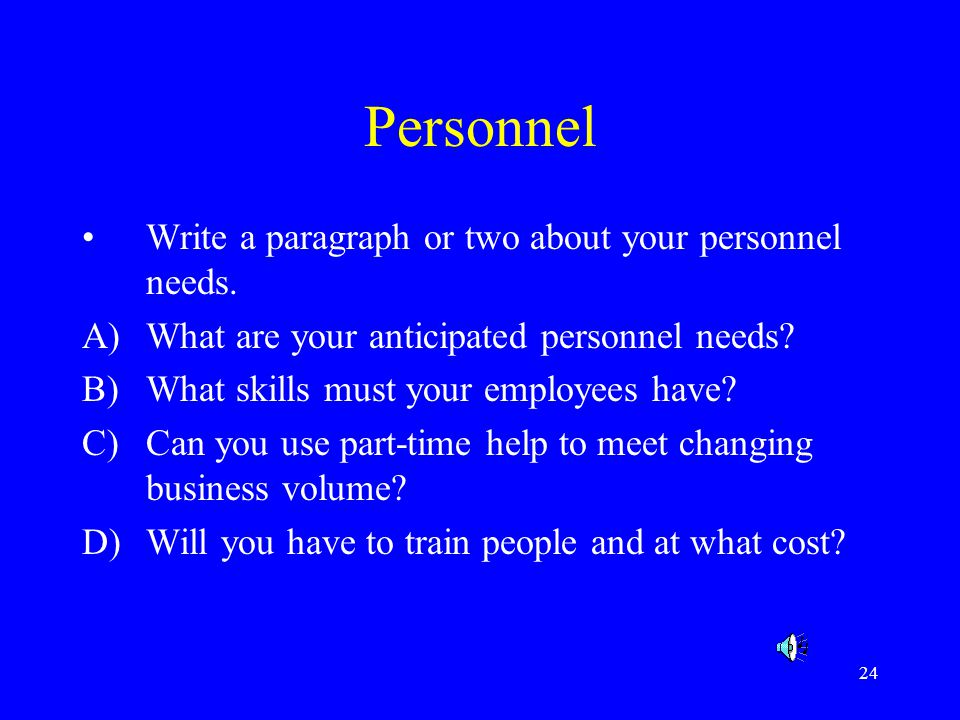 Personnel Write a paragraph or two about your personnel needs.