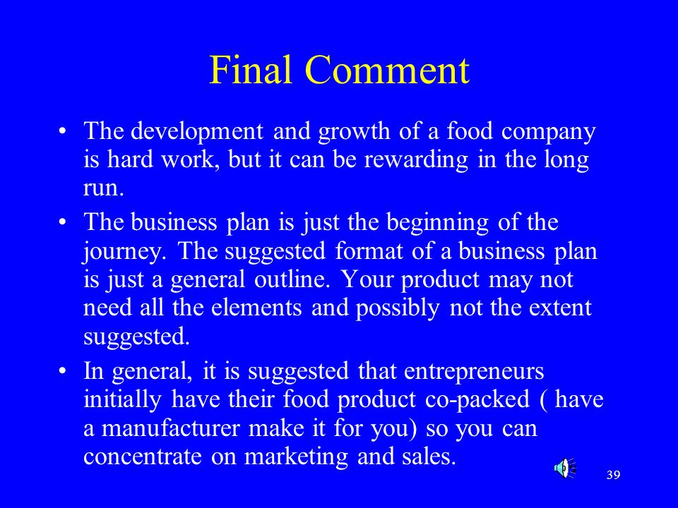 Final Comment The development and growth of a food company is hard work, but it can be rewarding in the long run.