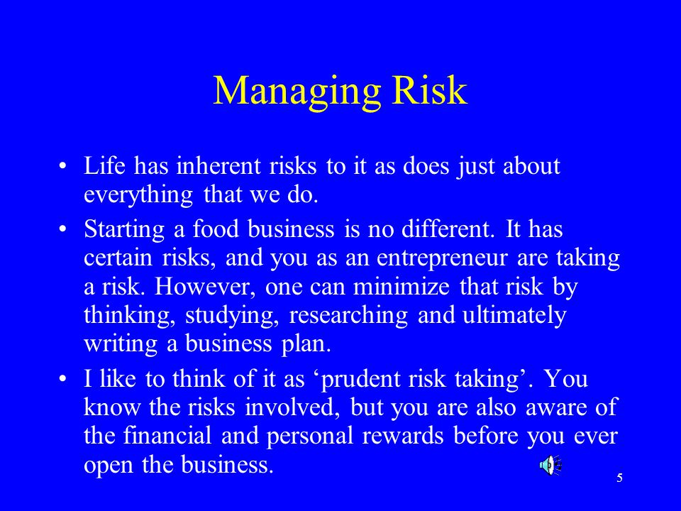 Managing Risk Life has inherent risks to it as does just about everything that we do.