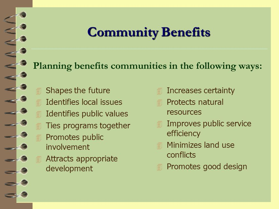 Community Benefits Planning benefits communities in the following ways: Shapes the future. Identifies local issues.