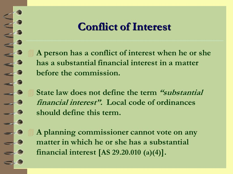 Conflict of Interest A person has a conflict of interest when he or she has a substantial financial interest in a matter before the commission.