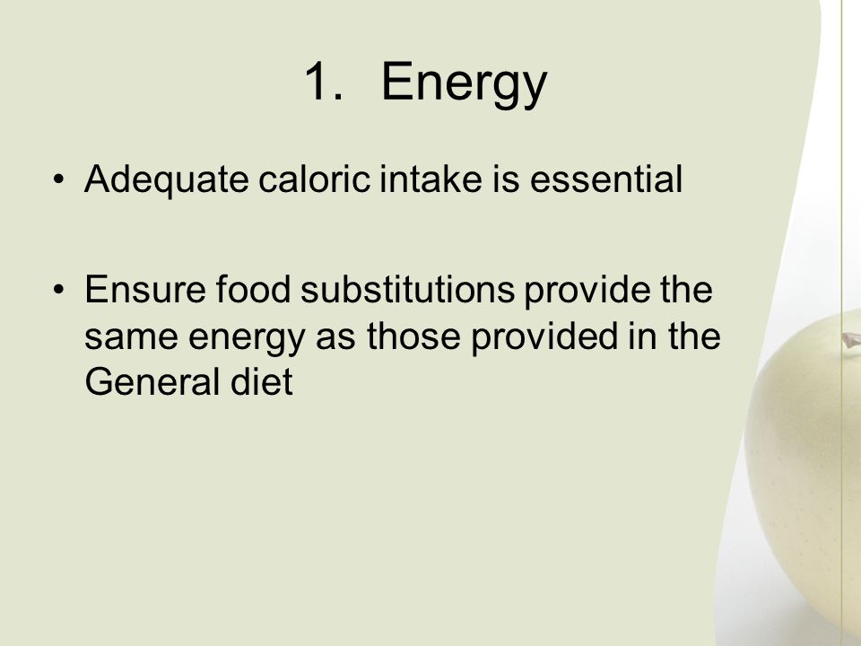 Energy Adequate caloric intake is essential